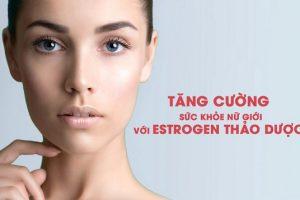 Tăng cường sức khỏe nữ giới chỉ với estrogen thảo dược